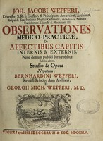 view Joh. Jacobi Wepferi ... observationes medico-practicae, de affectibus capitis internis & externis. Nunc demum publici juris redditae / [Johann Jakob Wepfer].