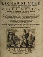 view Richardi Mead ... Opera medica figuris illustrata, ac variis mendis diligentissime expurgata ... / [Richard Mead].