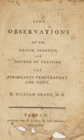 view Some observations on the origin, progress, and method of treating the atrabilious temperament and gout / [William Grant].