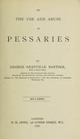 view On the use and abuse of pessaries / by George Granville Bantock.