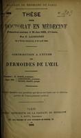view Contribution à l'étude des dermoides de l'œil ... / par F. Larbouret.