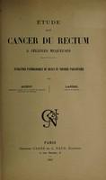 view Étude d'un cancer du rectum à cellules muqueuses : évolution pathologique du mucus et théorie parasitaire / par MM. Quénu et Landel.