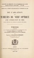 view De l'ablation des tumeurs du nerf optique avec conservation de l'œil : valeur comparée des différents procédés opératoires ... / par Lucien Grandclément.