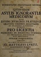 view Dissertatio inauguralis medica de quibusdam asylis ignorantiae medicorum ... / subjiciet ... Jo. Matthaeus Lurtz.