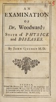 view An examination of Dr. Woodward's State of physick and diseases / [John Quincy].