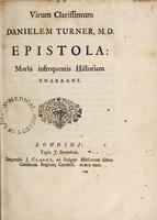 view Ad virum clarissimum Danielem Turner, M. D. epistola: morbi infrequentis historiam enarrans.