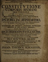 view Disputatio inauguralis physico-physiologico-medica, de constitutione corporis humani materiali ... / auctor et respondens, Frider. Theodos. Schoepffer.