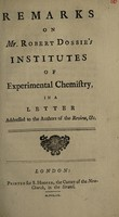 view Remarks on Mr. Robert Dossie's Institutes of experimental chemistry.