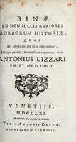 view Binae ex nonnullis rariores morbotum historiae / quas ex adversariis suis deprompsit, jurisque publicim fortem suam experturas, fecit Antonius Lizzari.