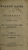 view Select cases of the disorder commonly termed the paralysis of the lower extremities. [To which is added a case of catalepsy] / [John Jebb].