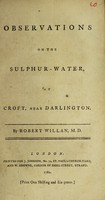 view Observations on the sulphur-water, at Croft, near Darlington / By Robert Willan.