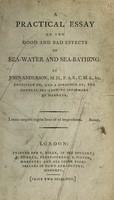 view A practical essay on the good and bad effects of sea-water and sea-bathing / by John Anderson.