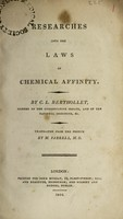 view Researches into the laws of chemical affinity / by C.L. Berthollet ; Translated from the French by M. Farrell.