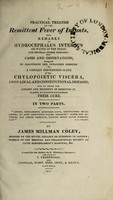 view A practical treatise on the remittent fever of infants, with remarks on hydrocephalus internus or water on the brain, and several other diseases: and cases and observations designed to illustrate the influence exerted by a certain disordered state of the chylopoietic viscera, upon local and constitutional diseases / [James Milman Coley].