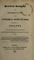 view Practical remarks on disordered states of the cerebral structures occurring in infants / by Whitlock Nicholl.