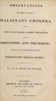 view Observations on the nature of malignant cholera, with a view to establish correct principles of its prevention and treatment: drawn up at the request of the Westminster Medical Society / [Alexander Philips Wilson Philip].