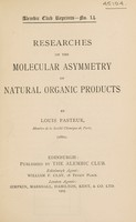 view Researches on the molecular asymmetry of natural organic products / by Louis Pasteur (1860).