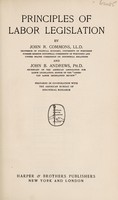 view Principles of labor legislation / by John R. Commons and John B. Andrews. Prepared in co-operation with the American Bureau of Industrial Research.