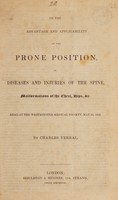 view On the advantage and applicability of the prone position, in diseases and injuries of the spine, malformations of the chest, hips, &c. Read at the Westminster Medical Society, May 21, 1836 / [Charles Verral].